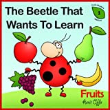 The Beetle That Wants To Learn - Fruit (meaning of words - early reader edition Book 1) (English Edition)