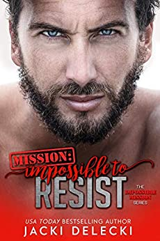 Mission: Impossible to Resist (Impossible Mission Romantic Suspense Series Book 1) by [Delecki, Jacki]