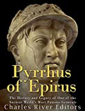 Pyrrhus of Epirus: The Life and Legacy of One of the Ancient World's Most Famous Generals (English Edition)