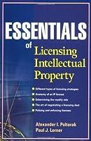 Essentials of Licensing Intellectual Property by Alexander I. Poltorak Paul J. Lerner(2013-07-29)