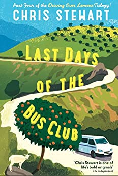 Last Days of the Bus Club: From the author of Driving Over Lemons by [Stewart, Chris]