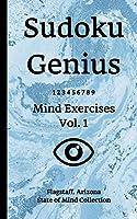 Sudoku Genius Mind Exercises Volume 1: Flagstaff, Arizona State of Mind Collection