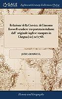 Relazione Della Corsica. Di Giacomo Boswell Scudiere Trasportata in Italiano Dall' Originale Inglese Stampato in Glatgua [sic] Nel 1768.