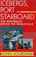 Icebergs, Port & Starboard: The Whitebread Round the World Race