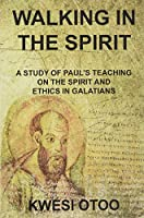 Walking in the Spirit: A Study of Paul's Teaching on the Spirit and Ethics in Galatians