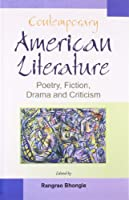 Contemporary American Literature Poetry, Fiction, Drama and Criticism