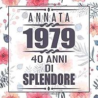 Annata 1979 40 Anni Di Splendore: libro per 40 anni di compleanno donna libro 40esimo Festa di Compleanno 40 anni Libro degli ospiti per il 40° compleanno Floreale - 120 pagine per le congratulazioni e auguri