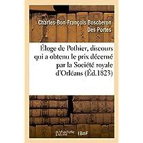 Éloge de Pothier, Discours Qui a Obtenu Le Prix Décerné Par La Société Royale d'Orléans, Au (Ga(c)Na(c)Ralita(c)S)