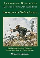 Jagd ist ein Stueck Leben: Das Jagdliterarische Werk des Ludwig Benedikt Frhr. von Cramer-Klett
