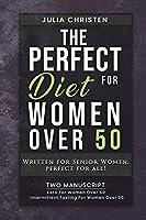 The PERFECT DIET for Women Over 50: Written for Senior Women, PERFECT for ALL - 2 MANUSCRIPT - Keto For Women Over 50 - Intermittent Fasting For Women Over 50