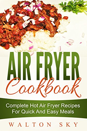 Air Fryer Cookbook: Complete Hot Air Fryer Recipes For Quick And Easy Meals