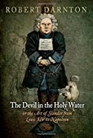 The Devil in the Holy Water or the Art of Slander from Louis XIV to Napoleon (Material Texts)