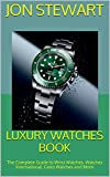 Luxury Watches Book: The Complete Guide to Wrist Watches, Watches International, Casio Watches and More (English Edition)