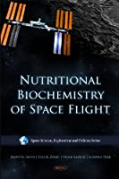Nutritional Biochemistry of Space Flight (Space Science, Exploration and Policies Series)