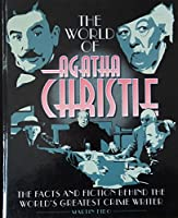 World of Agatha Christie: The Facts and Fiction Behind the World's Greatest Crime Writer