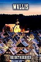 Wallis Reisetagebuch: Winterurlaub in Wallis. Ideal fuer Skiurlaub, Winterurlaub oder Schneeurlaub.  Mit vorgefertigten Seiten und freien Seiten fuer  Reiseerinnerungen. Eignet sich als Geschenk, Notizbuch oder als Abschiedsgeschenk