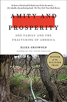Amity and Prosperity: One Family and the Fracturing of America - Winner of the Pulitzer Prize for Non-Fiction 2019 by [Griswold, Eliza]