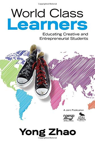 Download World Class Learners: Educating Creative and Entrepreneurial Students 1452203989