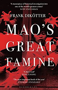 Mao's Great Famine: The History of China's Most Devastating Catastrophe, 1958-62 (Peoples Trilogy Book 1) by [Dikötter, Frank]