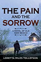 The Pain and The Sorrow: A novel of Old New Mexico