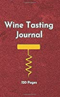 Wine Tasting Journal: A Handy Notebook/Diary For Wine Lovers To Record Their Wine Experiences