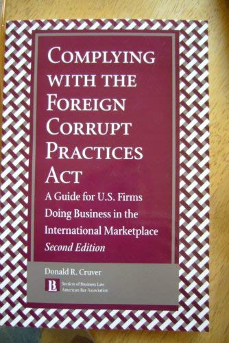Download Complying With the Foreign Corrupt Practices Act: A Guide for U.S. Firms Doing Business in the International Marketplace 1570737029