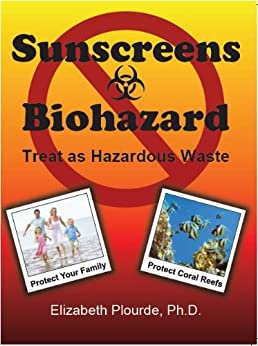 Sunscreens - Biohazard: Treat as Hazardous Waste by [Plourde PhD, Elizabeth]