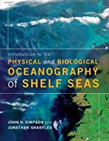 Introduction to the Physical and Biological Oceanography of Shelf Seas by John H. Simpson Professor Jonathan Sharples(2012-05-07)