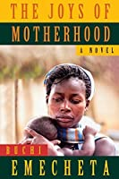 The Joys of Motherhood: A Novel by Buchi Emecheta(2013-08-07)