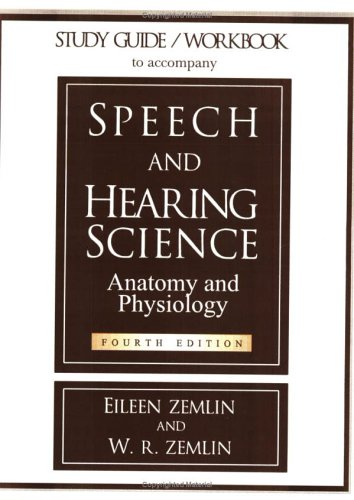 Download Study Guide/Workbook to Accompany Speech and Hearing Science Anatomy and Physiology 0875637302