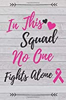 In This Squad No One Fights Alone: Breast Cancer Journal To Write in For Women, Breast Cancer Blank Line Diary, Friend Fighting Breast Cancer Notebook, Breast Cancer Treatment Patient Gift - 6x9 - 100 Lined Journal Pages