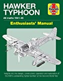 Hawker Typhoon Enthusiasts' Manual: All Marks 1940-45 * Insights into the design, construction, operation and restoration of the RAF's outstanding fighter-bomber of the Second World War