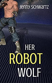 Her Robot Wolf (Shamans & Shifters Space Opera Book 1) by [Schwartz, Jenny]