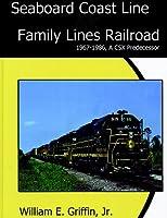 Seaboard Coast Line Family Lines Railroad 1967-1986: A CSX Predecessor