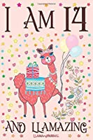 Llama Journal I am 14 and Llamazing: A Happy 14th Birthday Girl Notebook Diary for Girls | Cute Llama Sketchbook Journal for 14 Year Old Kids | Anniversary Gift Ideas for Her