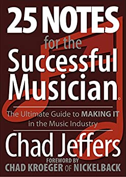 25 Notes for the Successful Musician: The Ultimate Guide to MAKING IT in the Music Industry by [Jeffers, Chad]