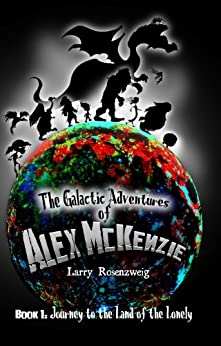 Journey to the Land of the Lonely (Book 1 in The Galactic Adventures of Alex McKenzie Series) by [Rosenzweig, Larry]
