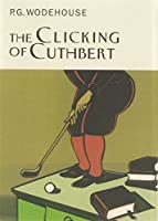The Clicking Of Cuthbert (Everyman's Library P G WODEHOUSE)