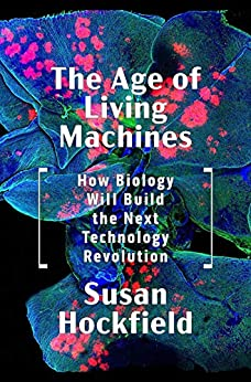 The Age of Living Machines: How Biology Will Build the Next Technology Revolution by [Hockfield, Susan]