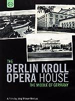 Berlin Kroll Opera House: Middle of Germany [DVD]