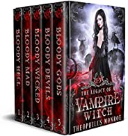 The Legacy of a Vampire Witch: The Complete Urban Fantasy Boxset