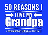 50 Reasons I Love My Grandpa: Personalized Notebook Gift for Grandfathers, Pops, Grandpas and More