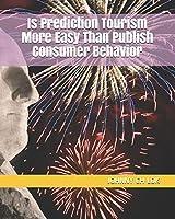 Is Prediction Tourism  More Easy Than  Publish  Consumer Behavior