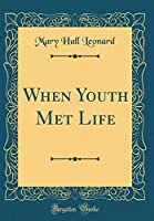 When Youth Met Life (Classic Reprint)