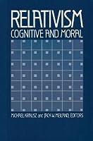 Relativism: Cognitive and Moral