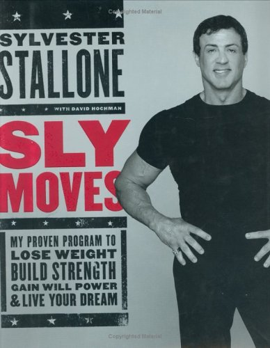 Sly Moves : My Proven Program to Lose Weight Build Strength Gain Will Power and Live your Dream