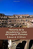 Historia de la decadencia y ruina del imperio romano / History of the Decline and Fall of the Roman Empire