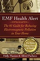 EMF Health Alert: The #1 Guide for Reducing Electromagnetic Pollution for Better Sleep, Better Focus, & Better Health by Holly Manion Alfred Pacheco(2013-01-14)
