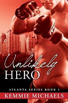 Unlikely Hero • Book 1 (Atlanta Series) by [Michaels, Kemmie]