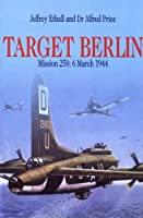 Target Berlin: Mission 250: 6 March 1944 (Greenhill Military Paperbacks)